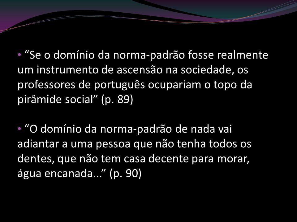 Se o domínio da norma-padrão fosse realmente um instrumento de ascensão na sociedade, os professores de português ocupariam o topo da pirâmide social