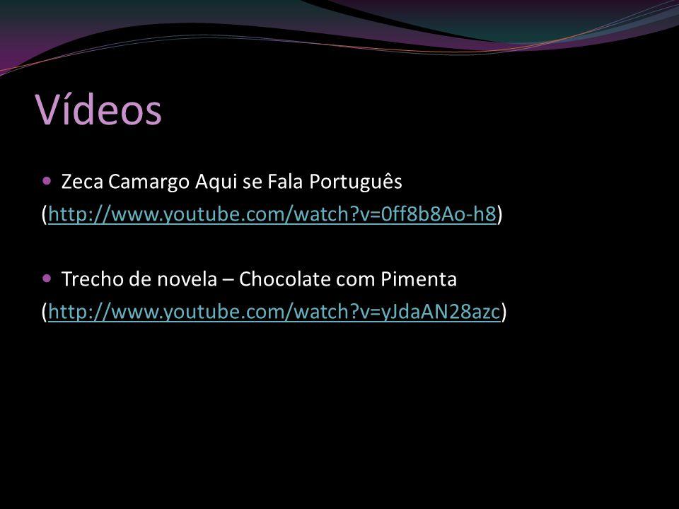 Vídeos Zeca Camargo Aqui se Fala Português (http://www.youtube.com/watch?v=0ff8b8Ao-h8)http://www.youtube.com/watch?v=0ff8b8Ao-h8 Trecho de novela – C