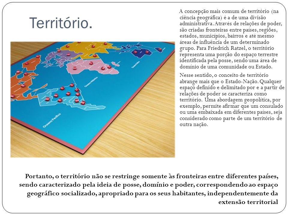 Território. A concepção mais comum de território (na ciência geográfica) é a de uma divisão administrativa. Através de relações de poder, são criadas