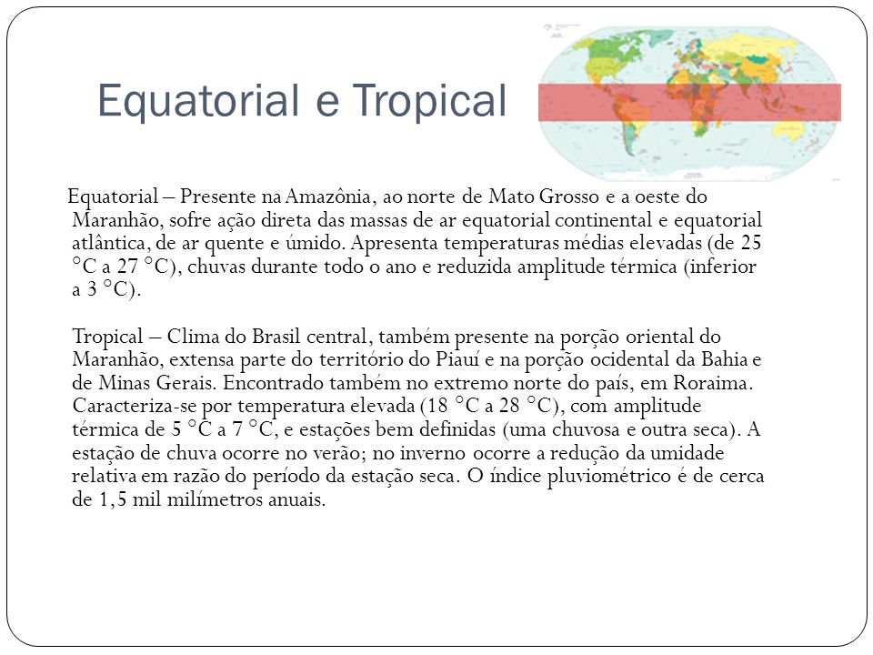Equatorial e Tropical Equatorial – Presente na Amazônia, ao norte de Mato Grosso e a oeste do Maranhão, sofre ação direta das massas de ar equatorial