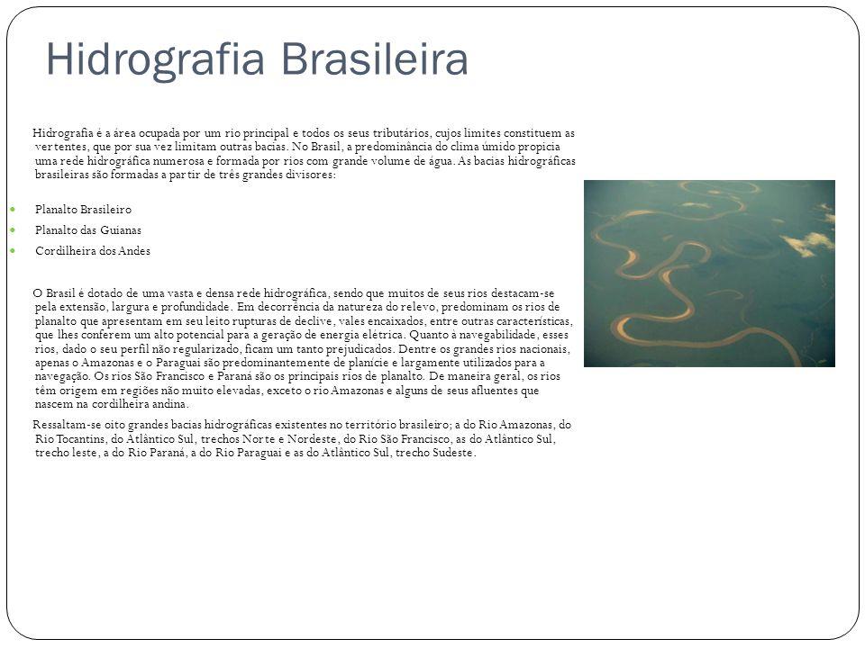 Hidrografia Brasileira Hidrografia é a área ocupada por um rio principal e todos os seus tributários, cujos limites constituem as vertentes, que por s