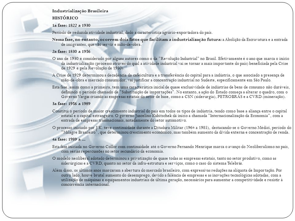 Industrialização Brasileira HISTÓRICO 1a fase: 1822 a 1930 Período de reduzida atividade industrial, dado a característica agrário-exportadora do país