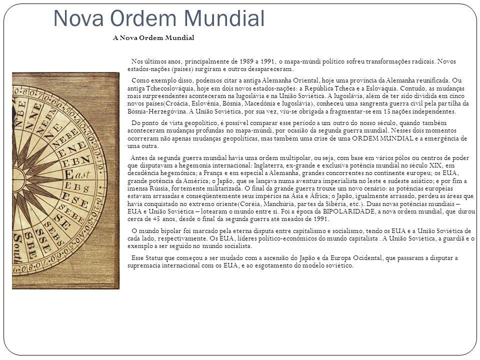 Nova Ordem Mundial A Nova Ordem Mundial Nos últimos anos, principalmente de 1989 a 1991, o mapa-múndi político sofreu transformações radicais. Novos e