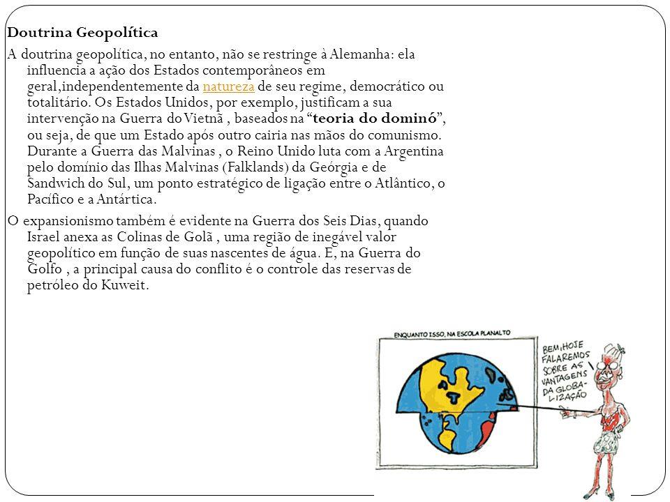 Doutrina Geopolítica A doutrina geopolítica, no entanto, não se restringe à Alemanha: ela influencia a ação dos Estados contemporâneos em geral,indepe