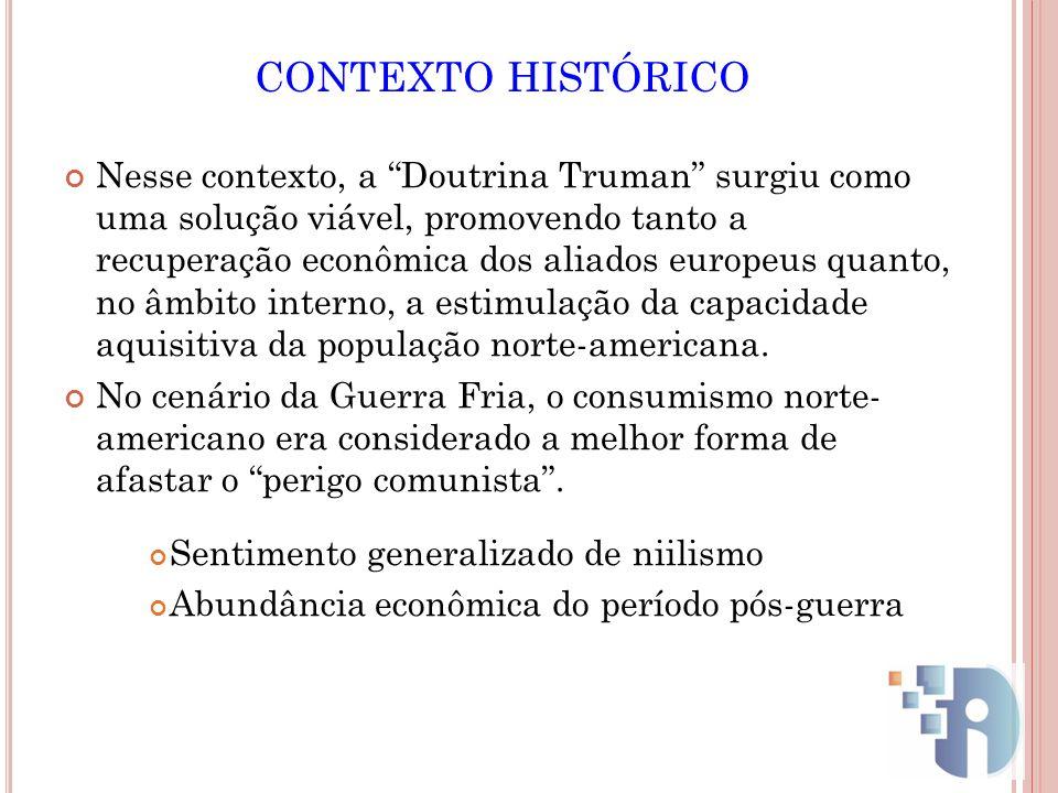 CONTEXTO HISTÓRICO Nesse contexto, a Doutrina Truman surgiu como uma solução viável, promovendo tanto a recuperação econômica dos aliados europeus qua