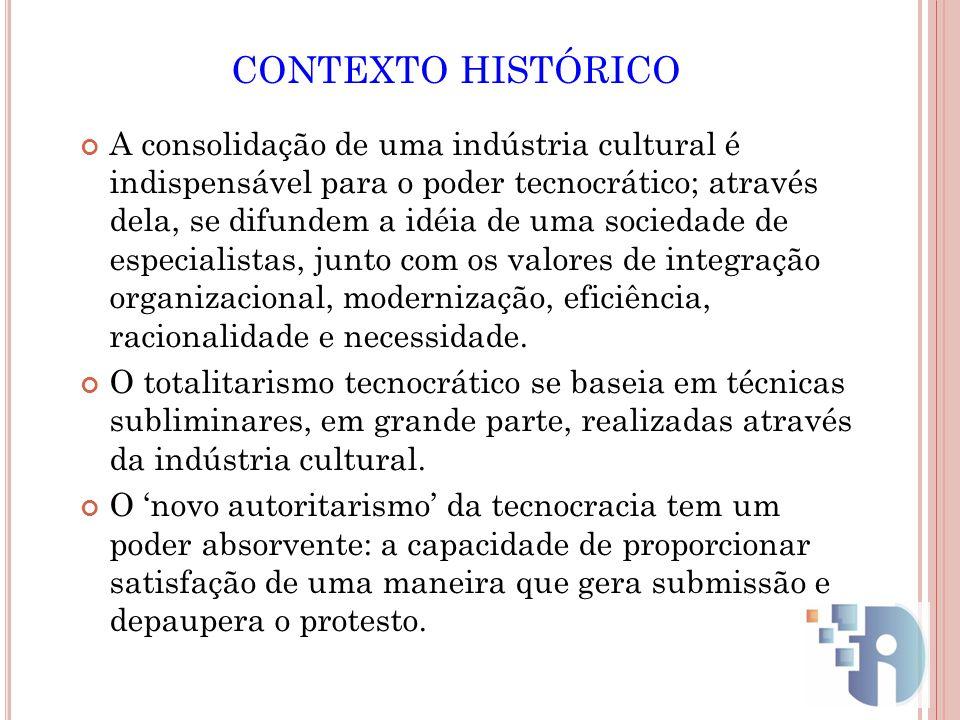A consolidação de uma indústria cultural é indispensável para o poder tecnocrático; através dela, se difundem a idéia de uma sociedade de especialista