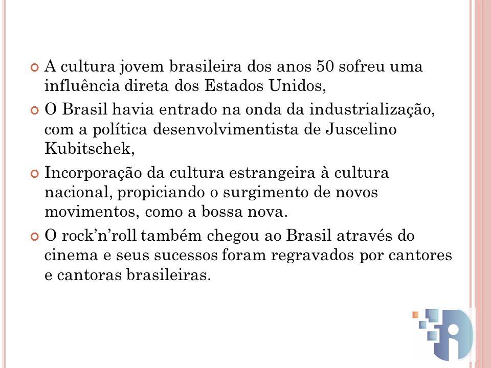 A cultura jovem brasileira dos anos 50 sofreu uma influência direta dos Estados Unidos, O Brasil havia entrado na onda da industrialização, com a polí