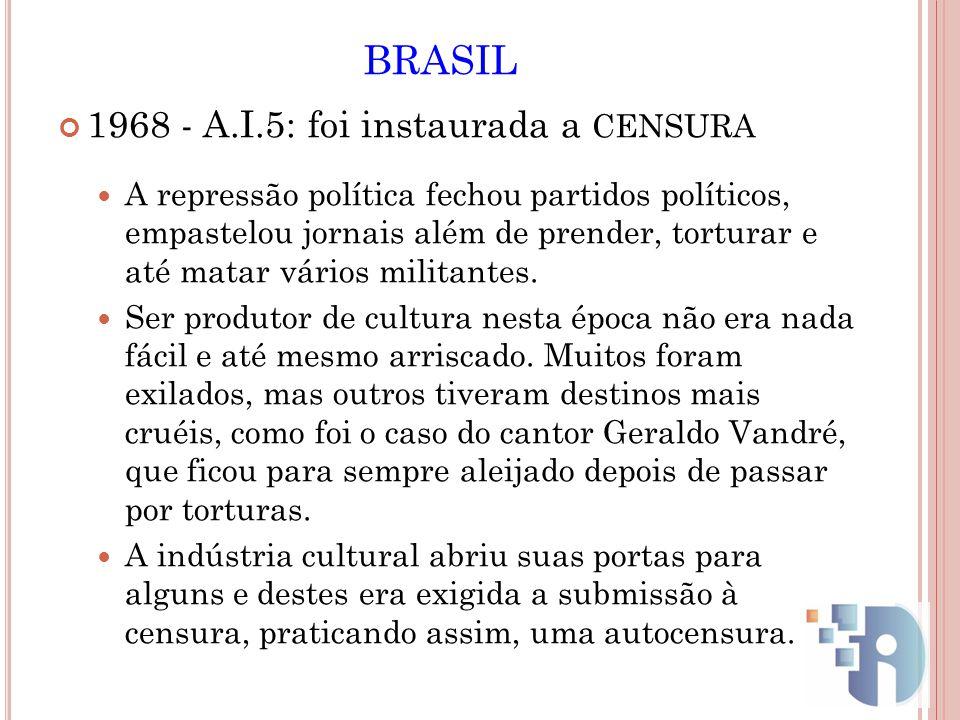 BRASIL 1968 - A.I.5: foi instaurada a CENSURA A repressão política fechou partidos políticos, empastelou jornais além de prender, torturar e até matar
