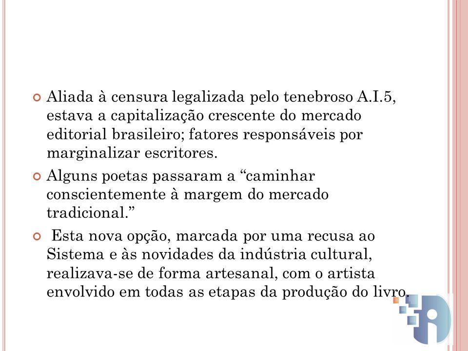 Aliada à censura legalizada pelo tenebroso A.I.5, estava a capitalização crescente do mercado editorial brasileiro; fatores responsáveis por marginali