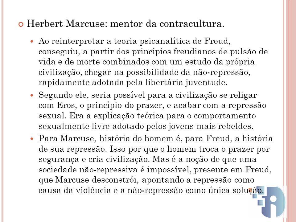 Herbert Marcuse: mentor da contracultura. Ao reinterpretar a teoria psicanalítica de Freud, conseguiu, a partir dos princípios freudianos de pulsão de