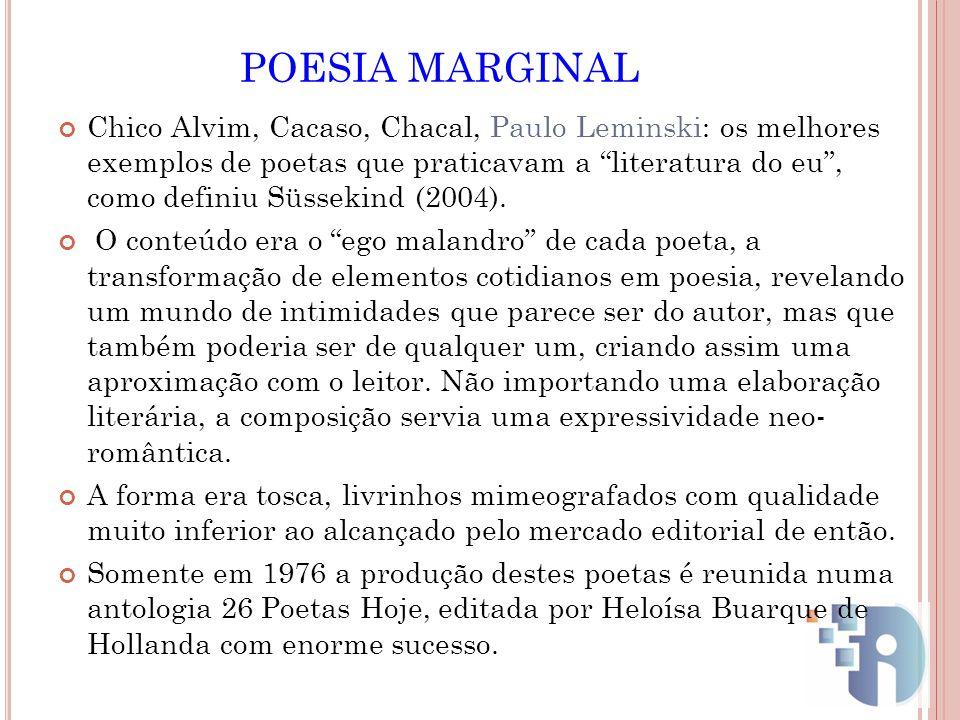 POESIA MARGINAL Chico Alvim, Cacaso, Chacal, Paulo Leminski: os melhores exemplos de poetas que praticavam a literatura do eu, como definiu Süssekind