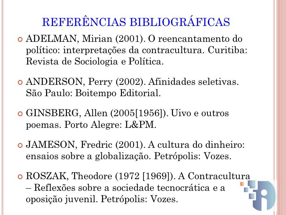 REFERÊNCIAS BIBLIOGRÁFICAS ADELMAN, Mirian (2001). O reencantamento do político: interpretações da contracultura. Curitiba: Revista de Sociologia e Po