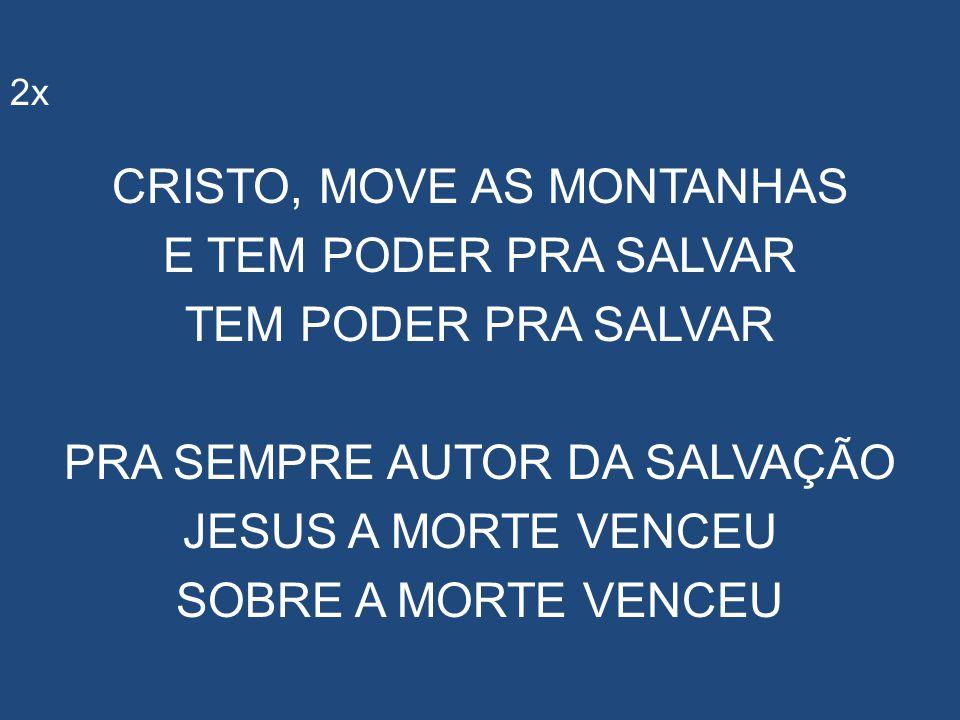 2x CRISTO, MOVE AS MONTANHAS E TEM PODER PRA SALVAR TEM PODER PRA SALVAR PRA SEMPRE AUTOR DA SALVAÇÃO JESUS A MORTE VENCEU SOBRE A MORTE VENCEU