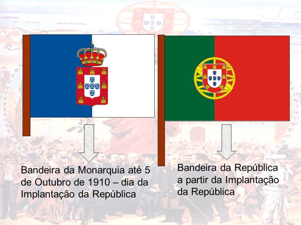 Bandeira da Monarquia até 5 de Outubro de 1910 – dia da Implantação da República Bandeira da República a partir da Implantação da República