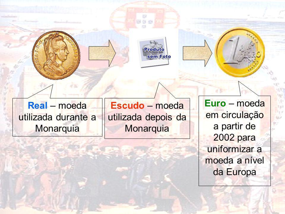 Real – moeda utilizada durante a Monarquia Escudo – moeda utilizada depois da Monarquia Euro – moeda em circulação a partir de 2002 para uniformizar a