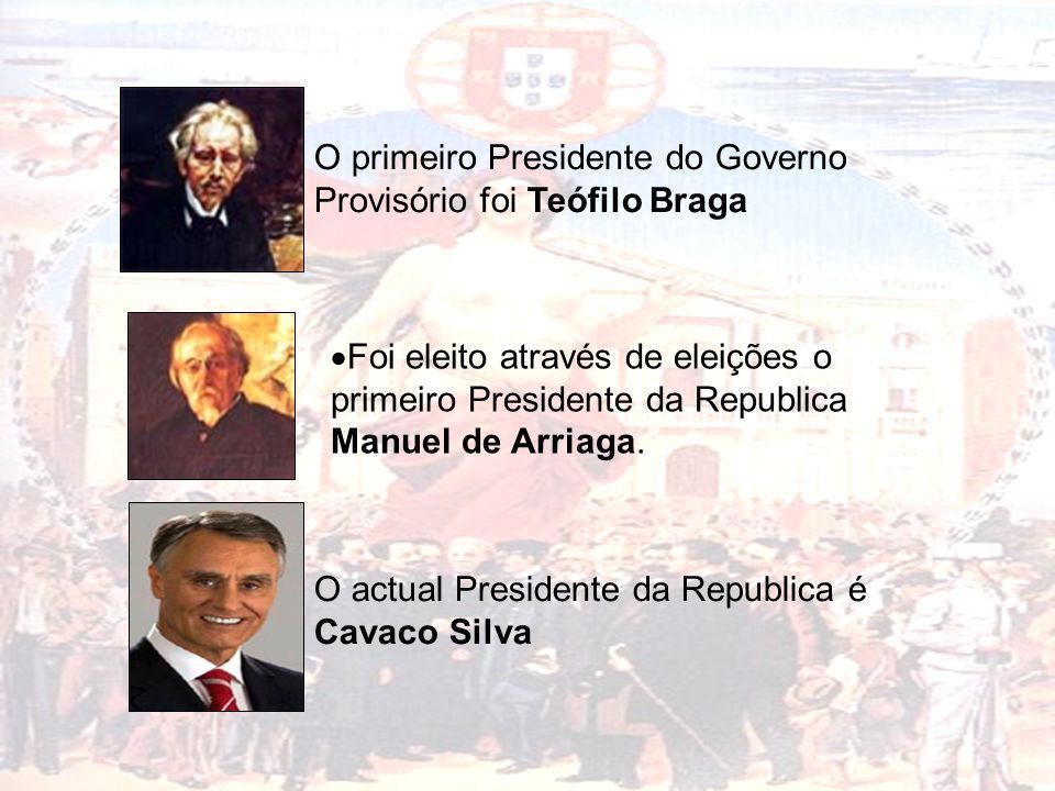 O primeiro Presidente do Governo Provisório foi Teófilo Braga Foi eleito através de eleições o primeiro Presidente da Republica Manuel de Arriaga. O a