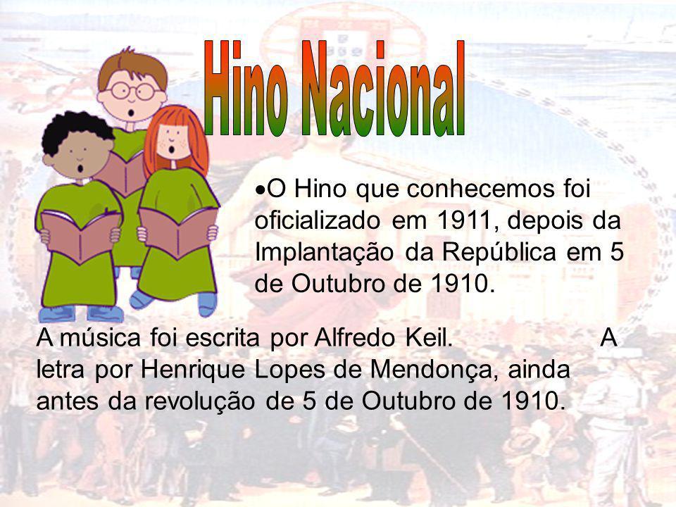 O Hino que conhecemos foi oficializado em 1911, depois da Implantação da República em 5 de Outubro de 1910. A música foi escrita por Alfredo Keil. A l
