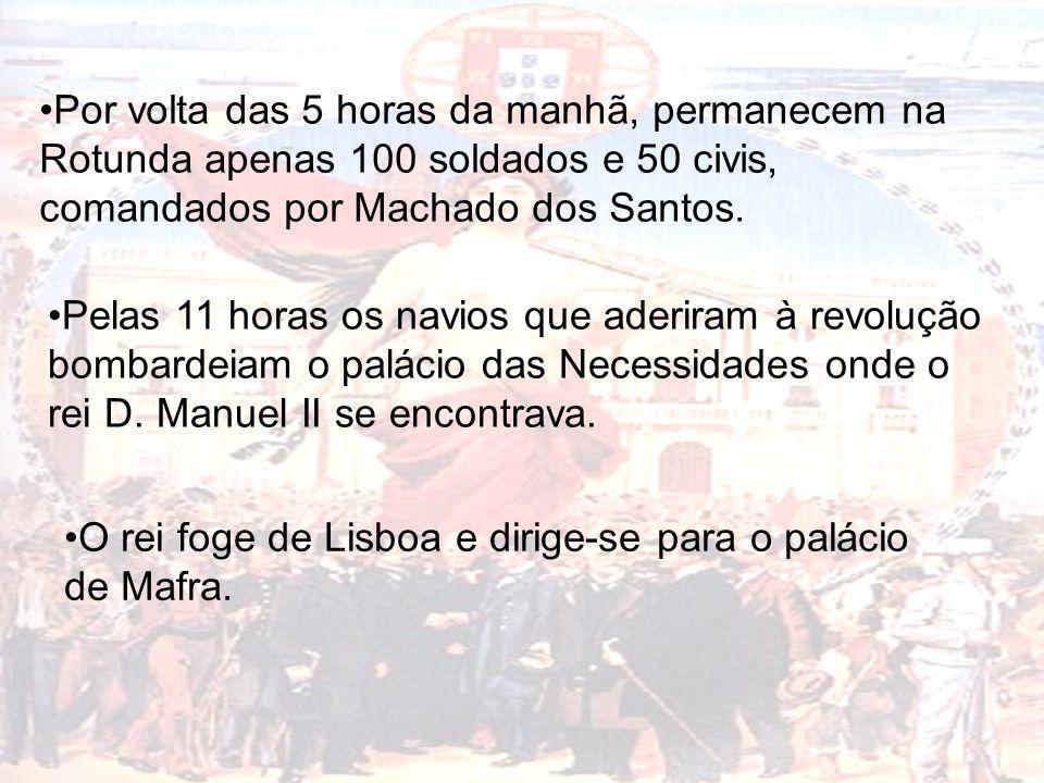 Por volta das 5 horas da manhã, permanecem na Rotunda apenas 100 soldados e 50 civis, comandados por Machado dos Santos. Pelas 11 horas os navios que