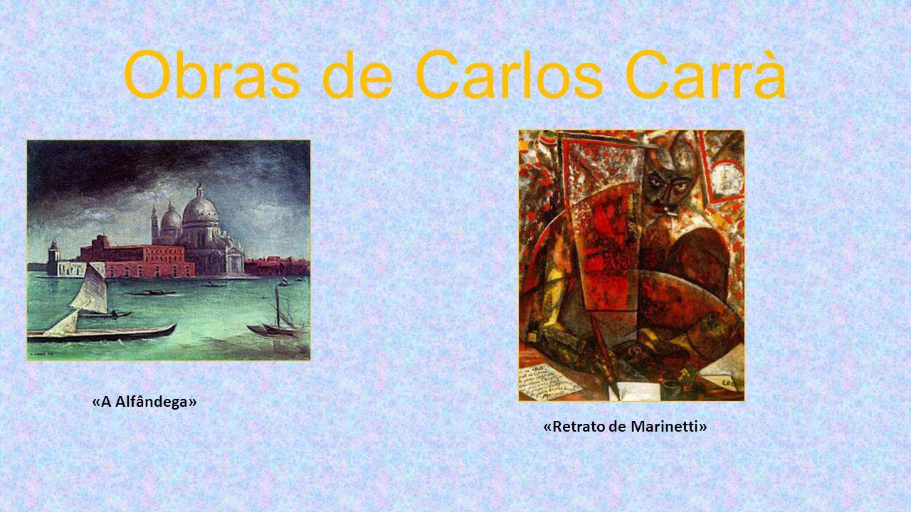 Obras de Carlos Carrà «A Alfândega» «Retrato de Marinetti»