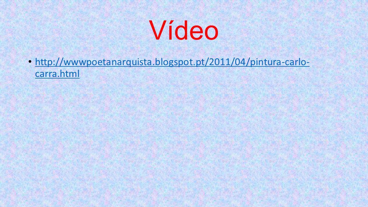 Vídeo http://wwwpoetanarquista.blogspot.pt/2011/04/pintura-carlo- carra.html http://wwwpoetanarquista.blogspot.pt/2011/04/pintura-carlo- carra.html
