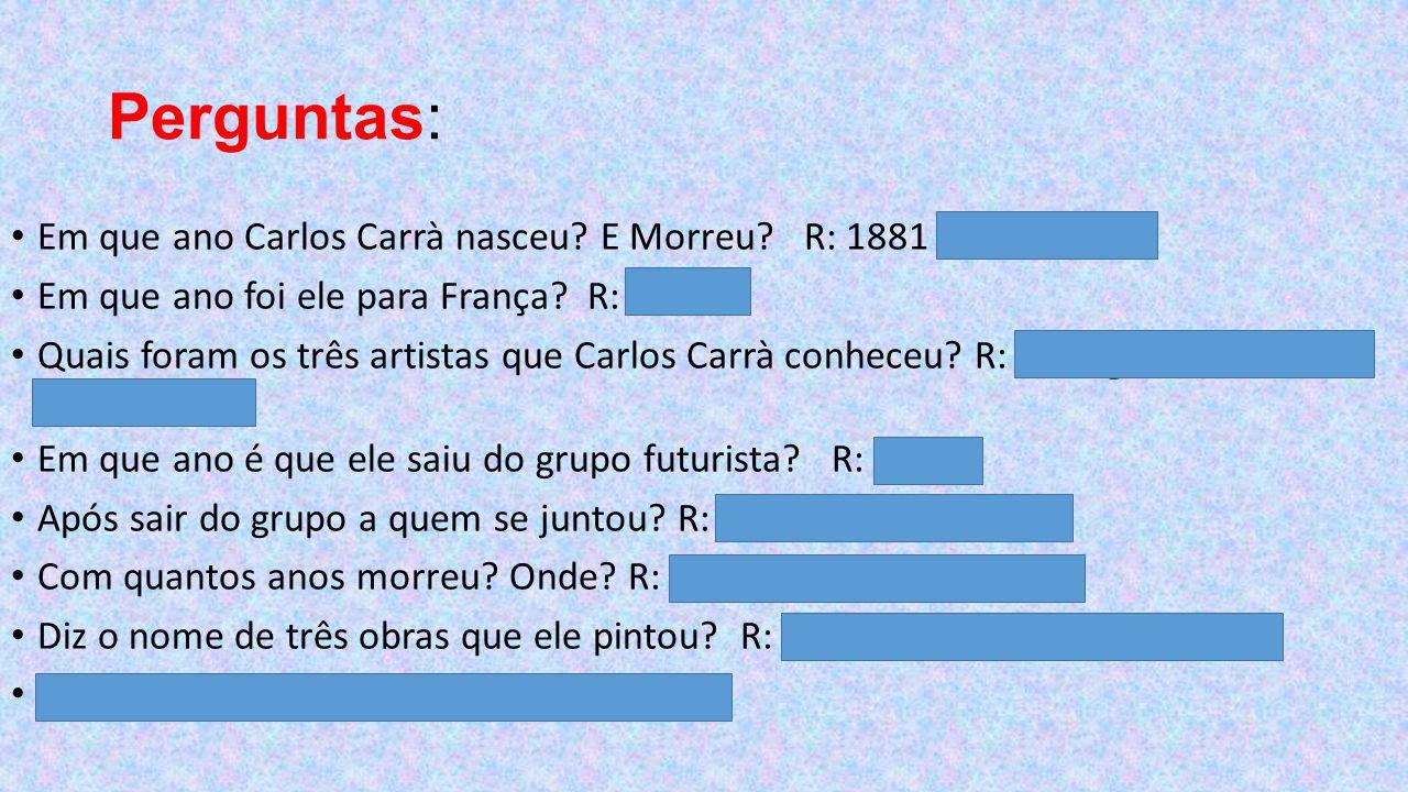Perguntas: Em que ano Carlos Carrà nasceu.E Morreu.