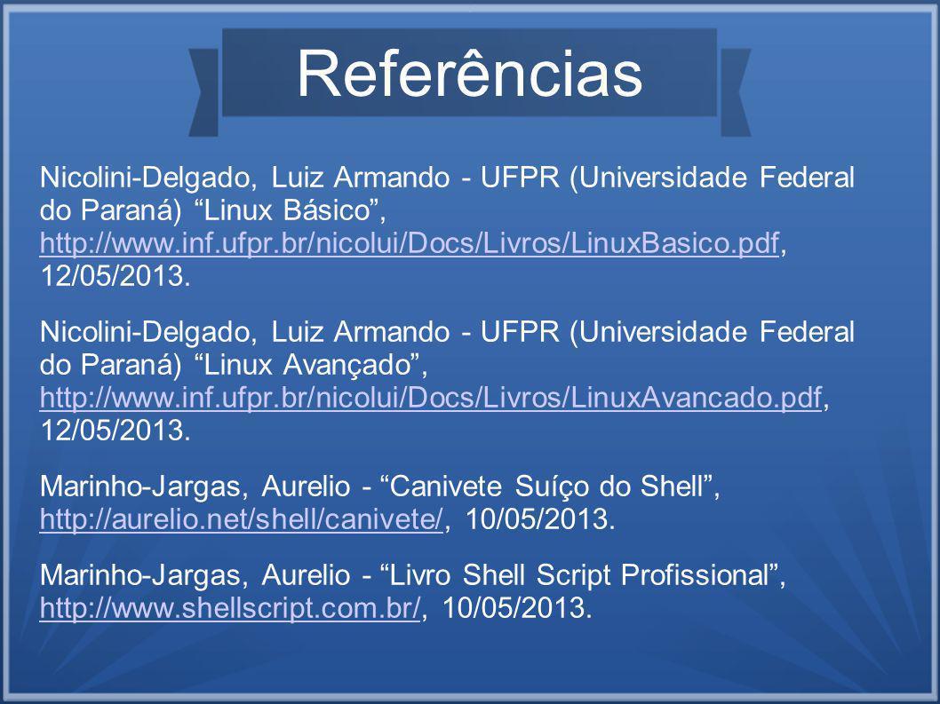 Referências Nicolini-Delgado, Luiz Armando - UFPR (Universidade Federal do Paraná) Linux Básico, http://www.inf.ufpr.br/nicolui/Docs/Livros/LinuxBasico.pdf, 12/05/2013.