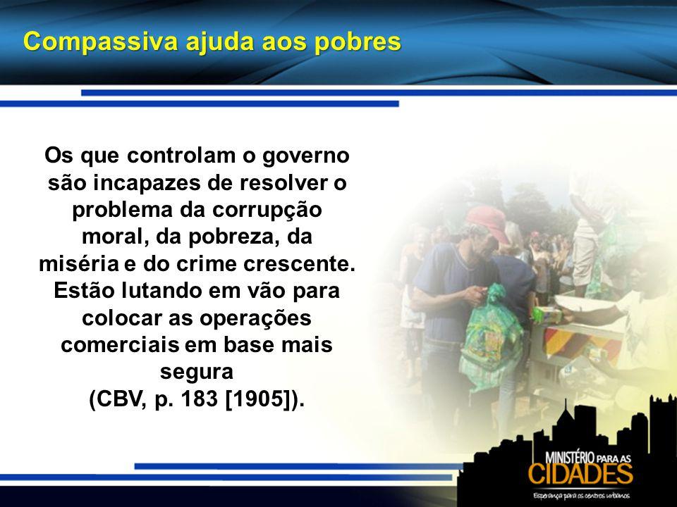 Os que controlam o governo são incapazes de resolver o problema da corrupção moral, da pobreza, da miséria e do crime crescente. Estão lutando em vão
