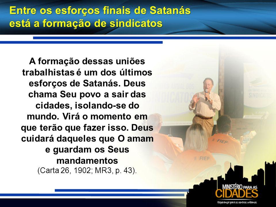 Entre os esforços finais de Satanás está a formação de sindicatos A formação dessas uniões trabalhistas é um dos últimos esforços de Satanás. Deus cha