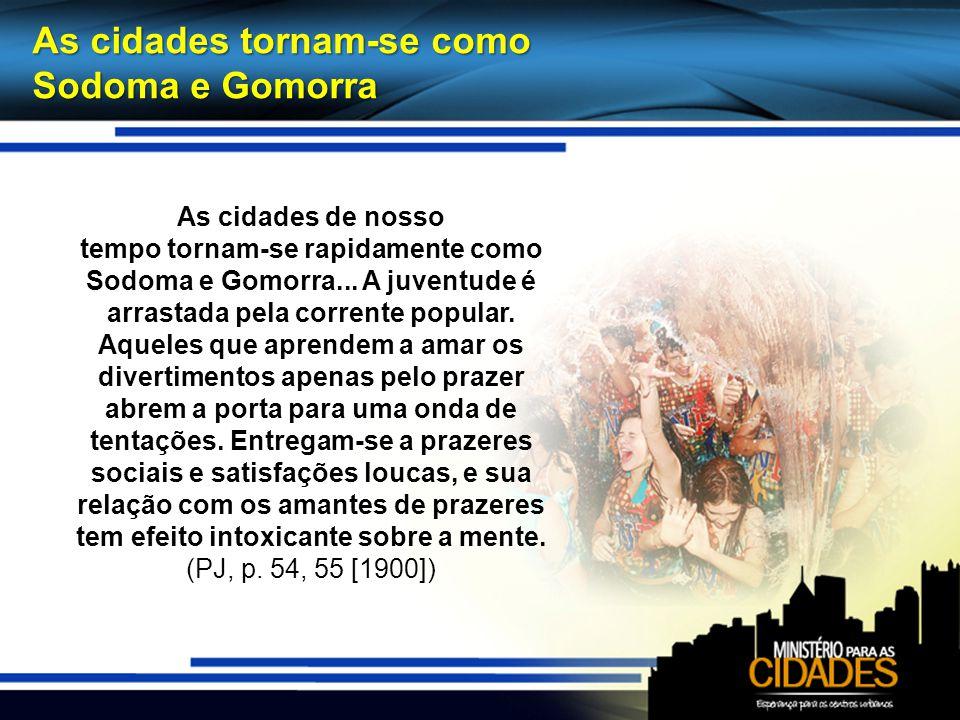 As cidades tornam-se como Sodoma e Gomorra As cidades de nosso tempo tornam-se rapidamente como Sodoma e Gomorra... A juventude é arrastada pela corre