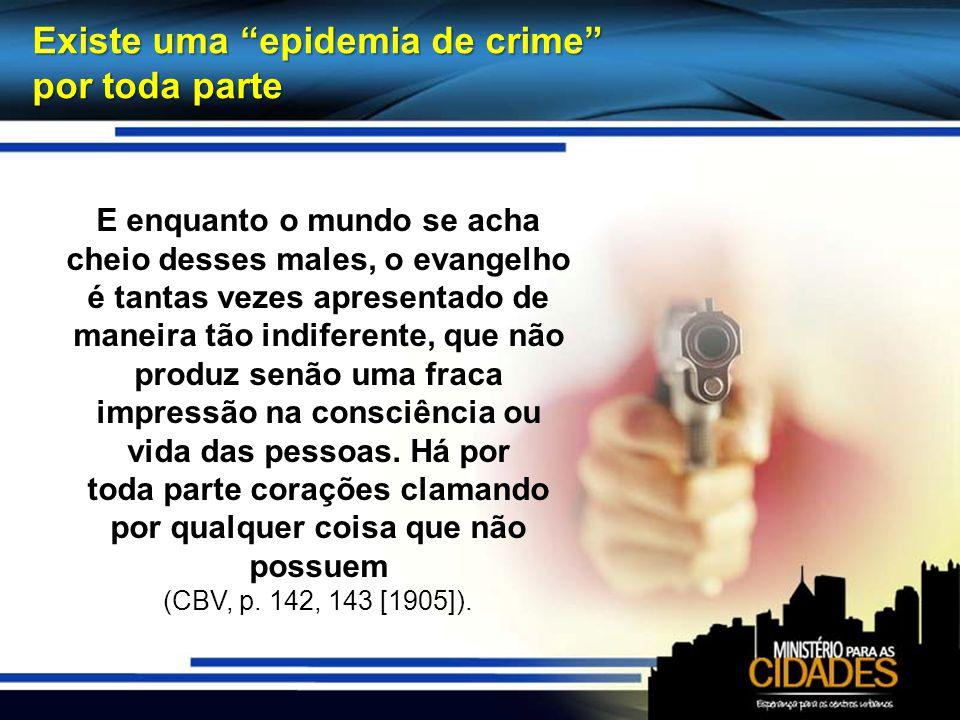 Existe uma epidemia de crime por toda parte E enquanto o mundo se acha cheio desses males, o evangelho é tantas vezes apresentado de maneira tão indif