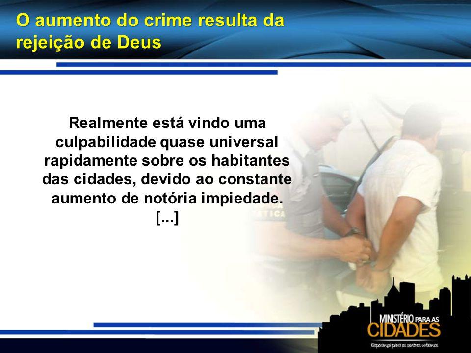 O aumento do crime resulta da rejeição de Deus Realmente está vindo uma culpabilidade quase universal rapidamente sobre os habitantes das cidades, dev