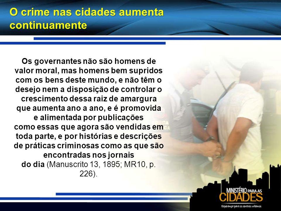 O crime nas cidades aumenta continuamente Os governantes não são homens de valor moral, mas homens bem supridos com os bens deste mundo, e não têm o d