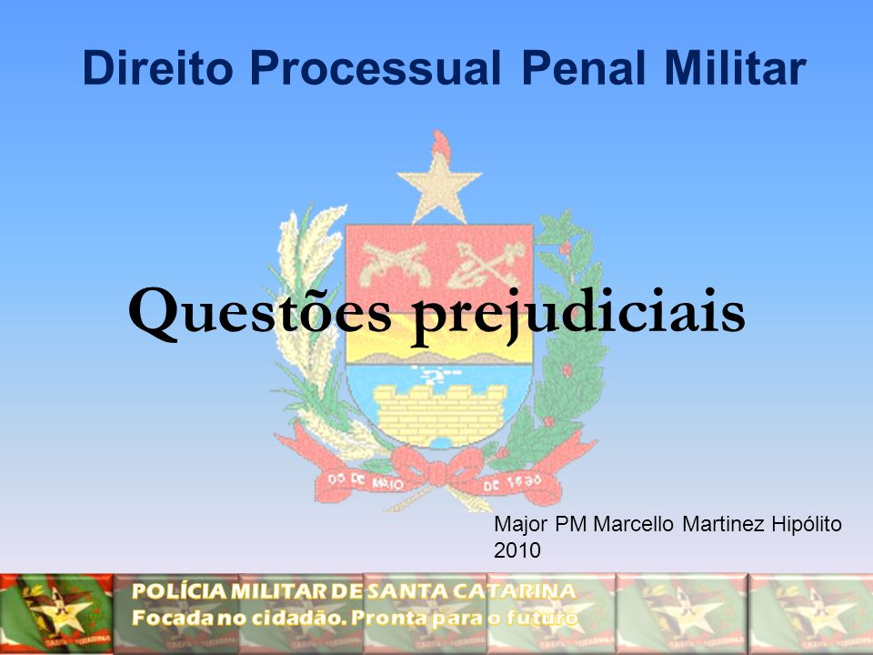 Questões prejudiciais Direito Processual Penal Militar Major PM Marcello Martinez Hipólito 2010
