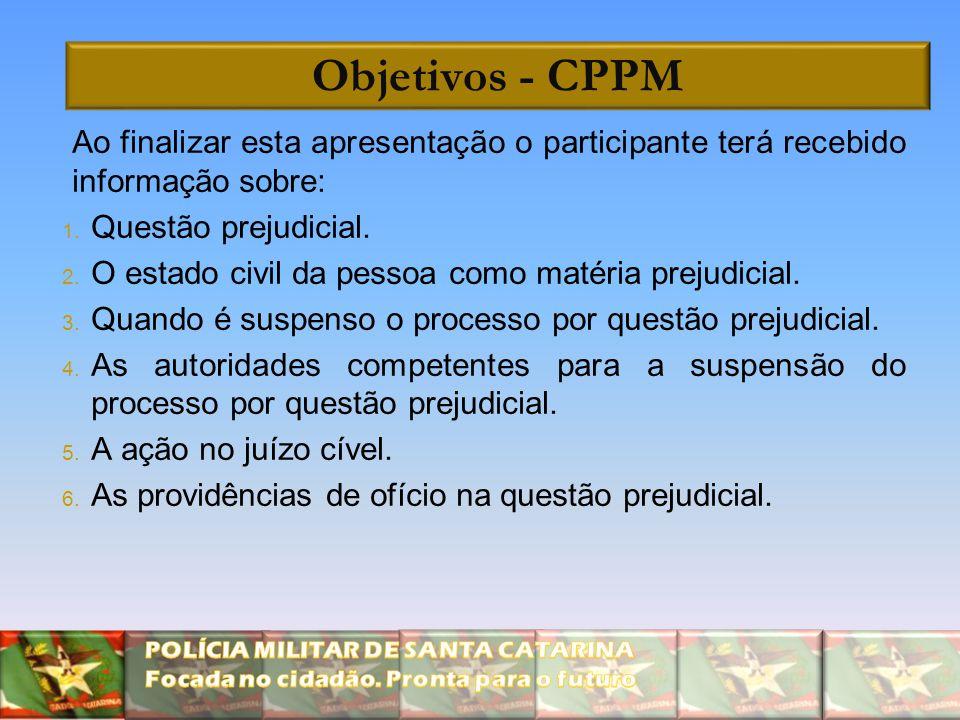 Objetivos - CPPM Ao finalizar esta apresentação o participante terá recebido informação sobre: 1. Questão prejudicial. 2. O estado civil da pessoa com
