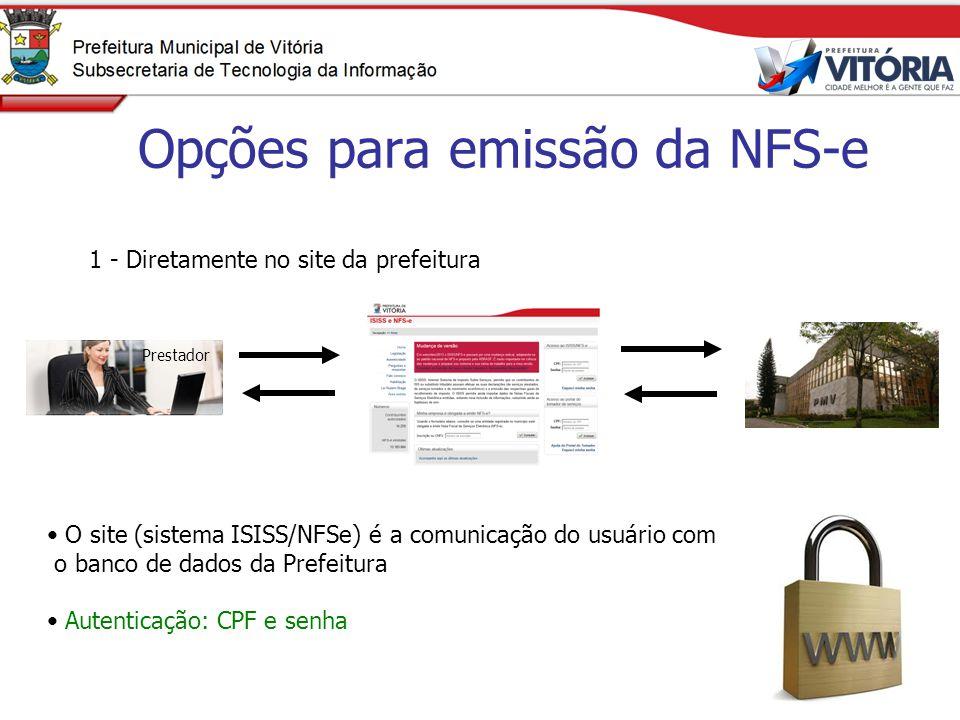 Opções para emissão da NFS-e 1 - Diretamente no site da prefeitura O site (sistema ISISS/NFSe) é a comunicação do usuário com o banco de dados da Pref