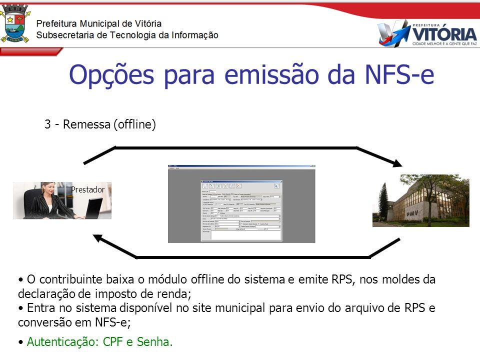 Opções para emissão da NFS-e 3 - Remessa (offline) O contribuinte baixa o módulo offline do sistema e emite RPS, nos moldes da declaração de imposto d