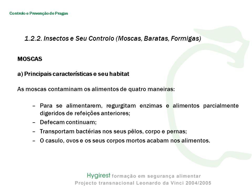 MOSCAS a) Principais características e seu habitat As moscas contaminam os alimentos de quatro maneiras: –Para se alimentarem, regurgitam enzimas e al