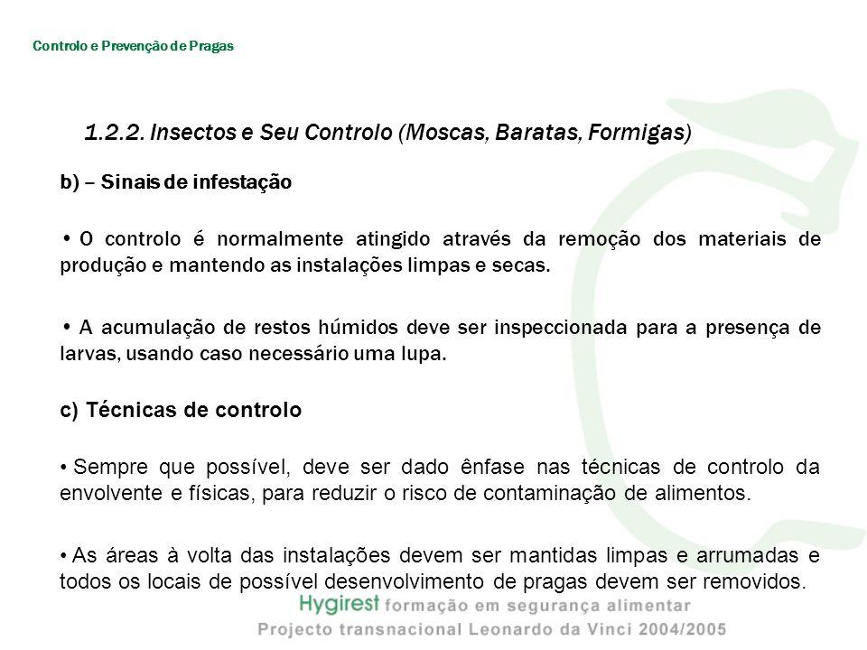 b) – Sinais de infestação O controlo é normalmente atingido através da remoção dos materiais de produção e mantendo as instalações limpas e secas. A a