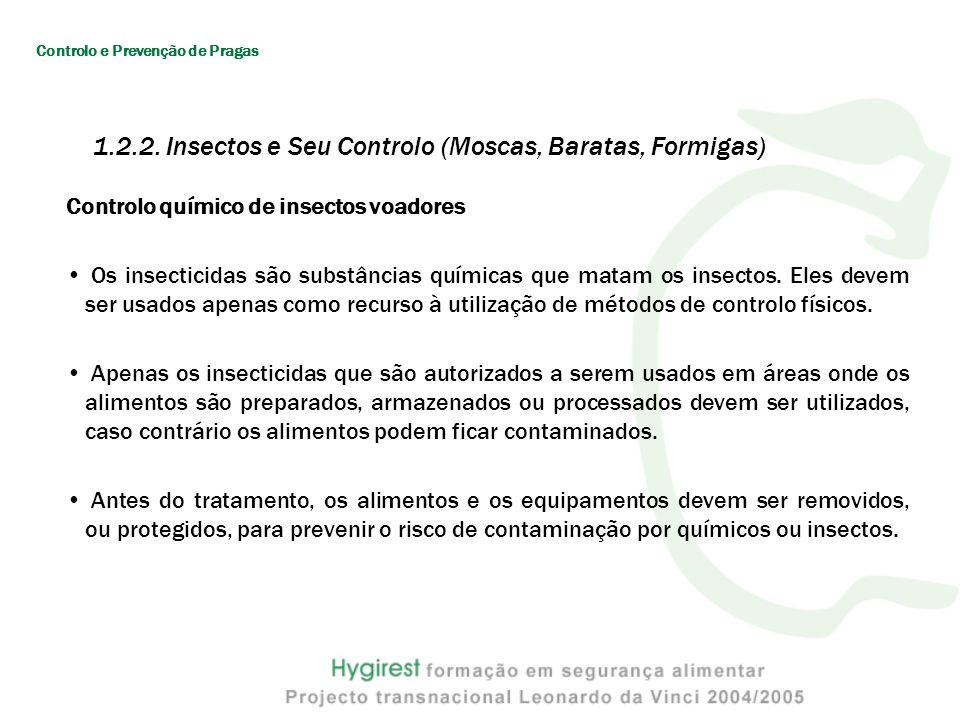 Controlo químico de insectos voadores Os insecticidas são substâncias químicas que matam os insectos.