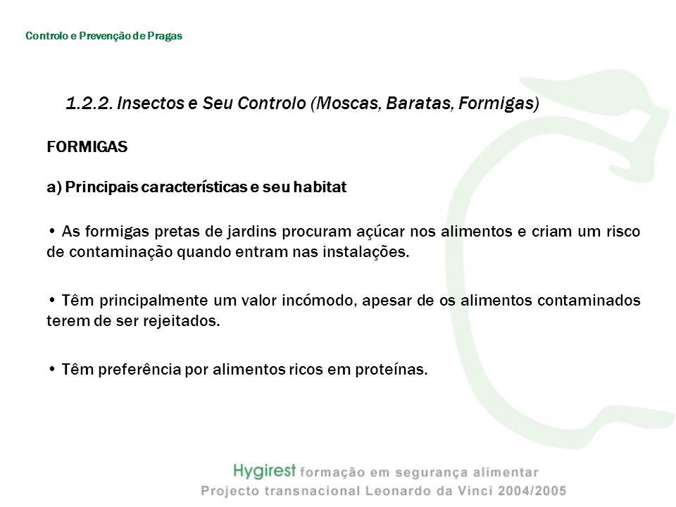 FORMIGAS a) Principais características e seu habitat As formigas pretas de jardins procuram açúcar nos alimentos e criam um risco de contaminação quando entram nas instalações.