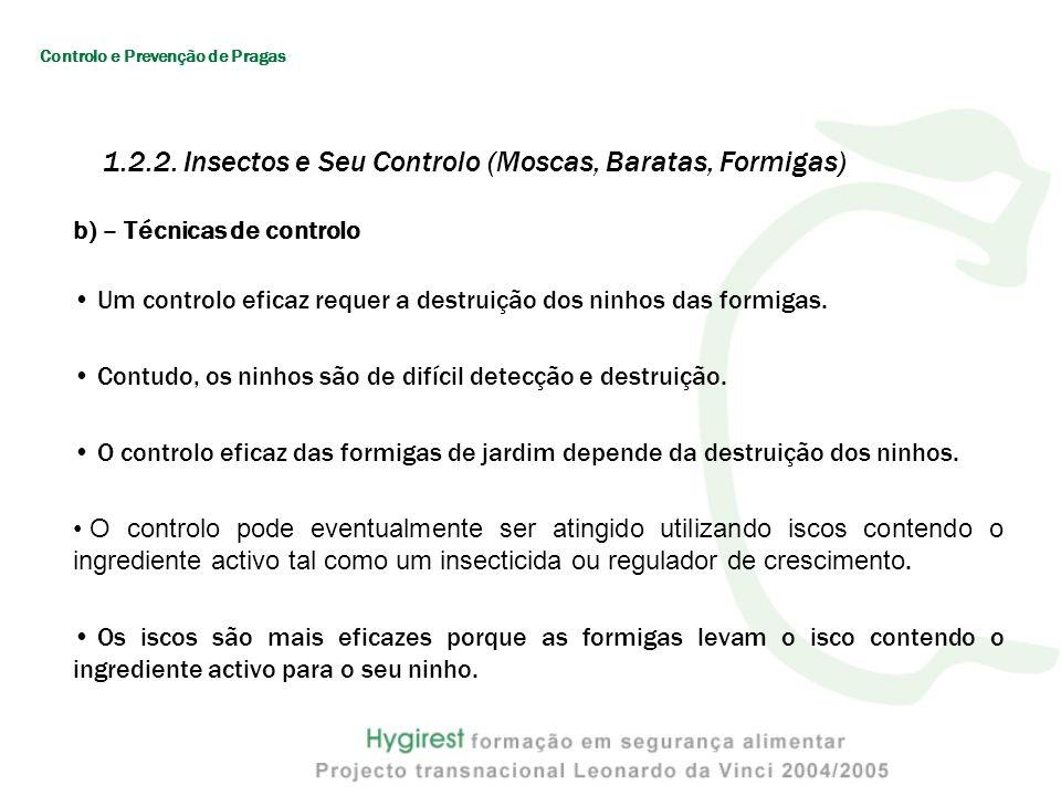 b) – Técnicas de controlo Um controlo eficaz requer a destruição dos ninhos das formigas. Contudo, os ninhos são de difícil detecção e destruição. O c
