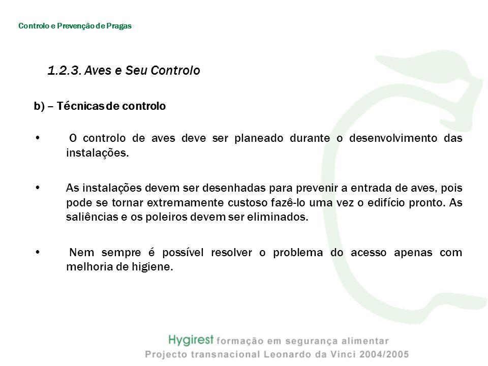 b) – Técnicas de controlo O controlo de aves deve ser planeado durante o desenvolvimento das instalações.