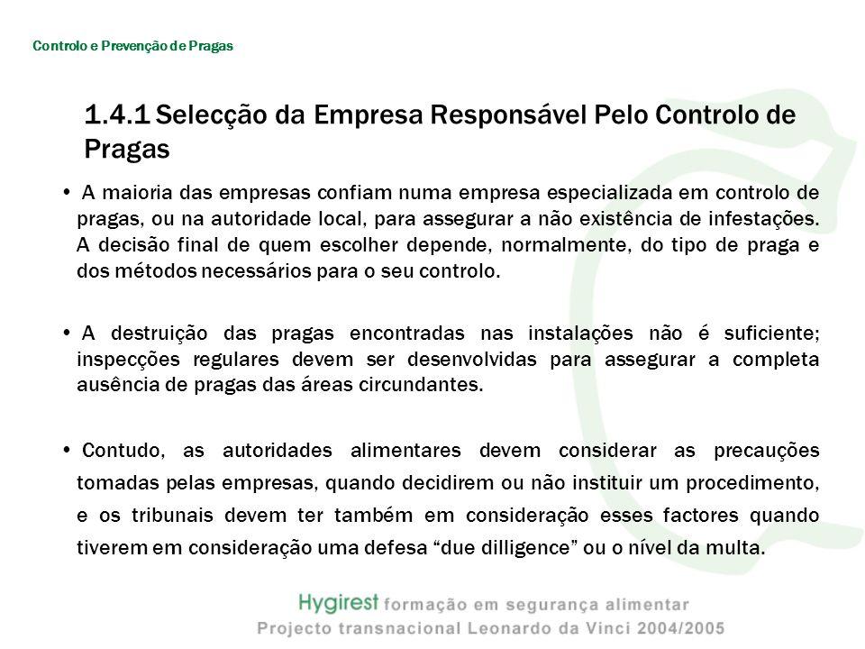 1.4.1 Selecção da Empresa Responsável Pelo Controlo de Pragas A maioria das empresas confiam numa empresa especializada em controlo de pragas, ou na autoridade local, para assegurar a não existência de infestações.