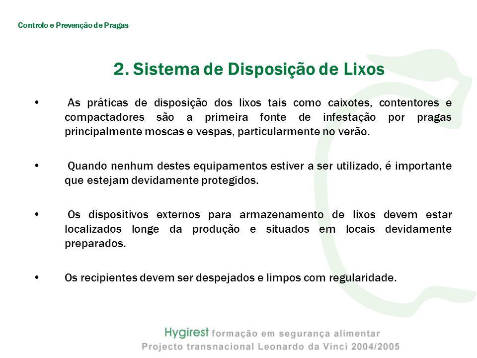 2. Sistema de Disposição de Lixos As práticas de disposição dos lixos tais como caixotes, contentores e compactadores são a primeira fonte de infestaç