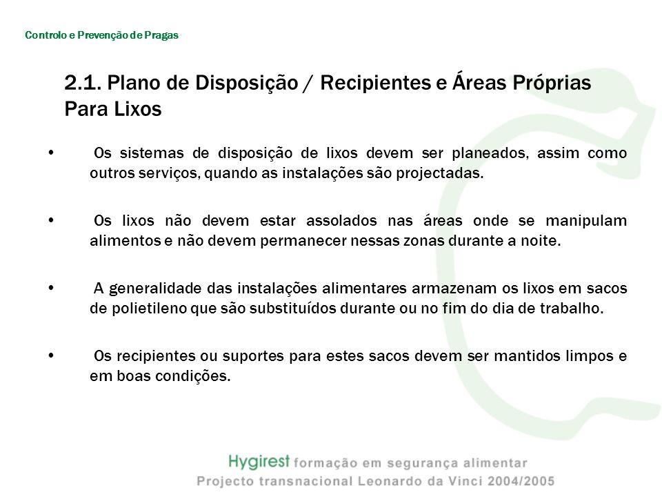 2.1. Plano de Disposição / Recipientes e Áreas Próprias Para Lixos Os sistemas de disposição de lixos devem ser planeados, assim como outros serviços,