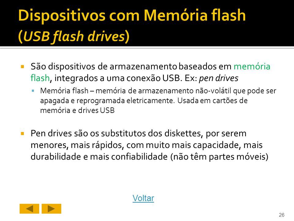 São dispositivos de armazenamento baseados em memória flash, integrados a uma conexão USB.
