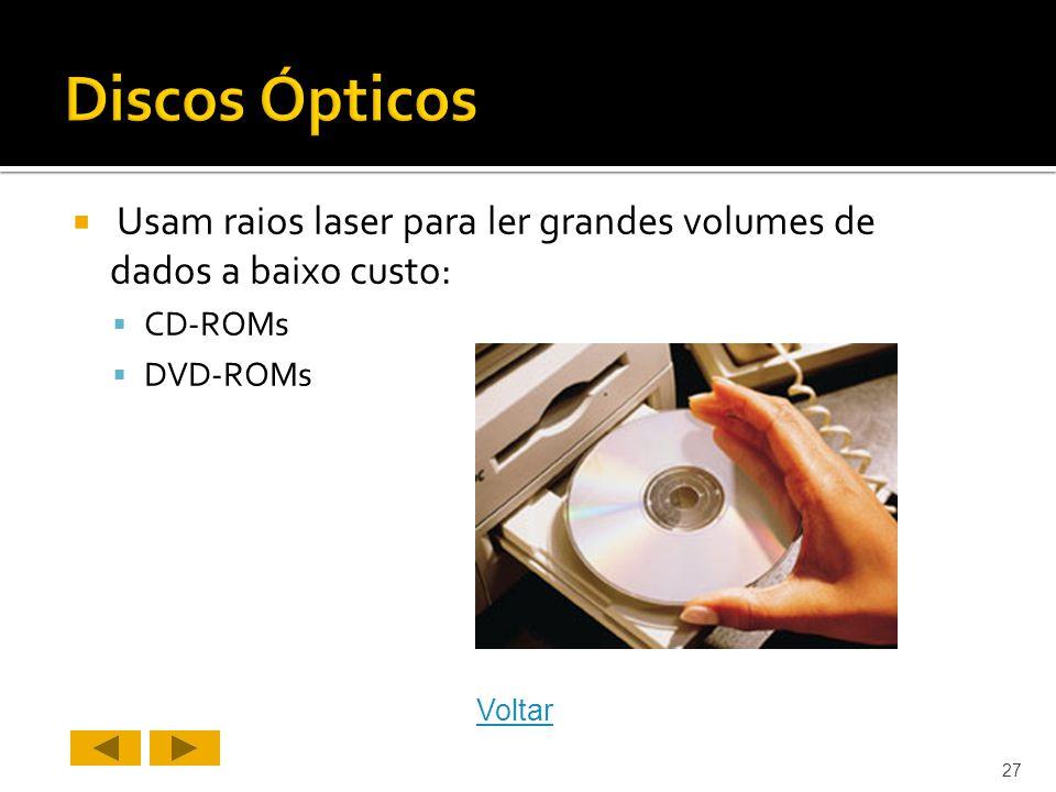 Usam raios laser para ler grandes volumes de dados a baixo custo: CD-ROMs DVD-ROMs 27 Voltar