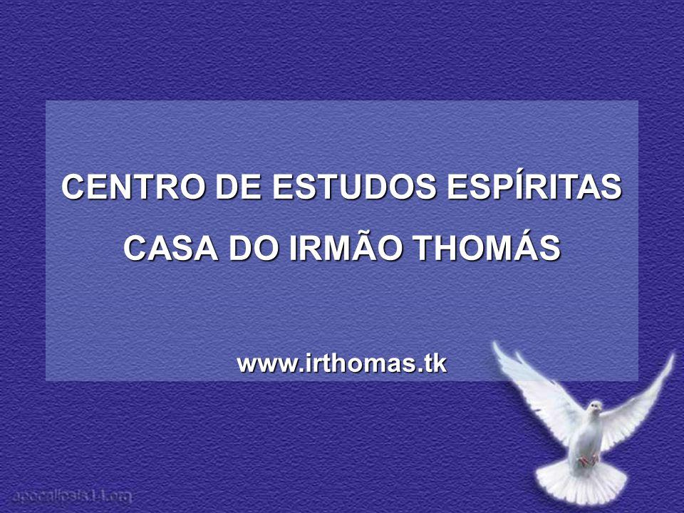 CENTRO DE ESTUDOS ESPÍRITAS CASA DO IRMÃO THOMÁS www.irthomas.tk