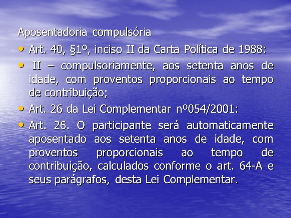 Aposentadoria compulsória Art.40, §1º, inciso II da Carta Política de 1988: Art.