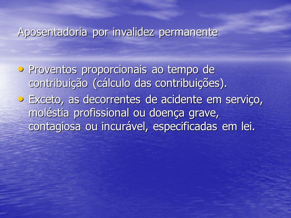 Aposentadoria por invalidez permanente Proventos proporcionais ao tempo de contribuição (cálculo das contribuições).